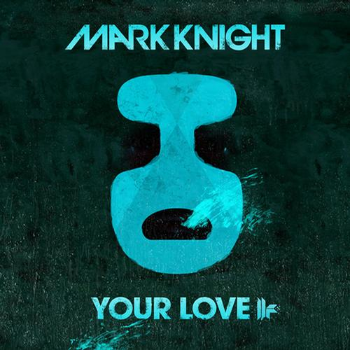 Mark Knight – Your Love [Toolroom Records]