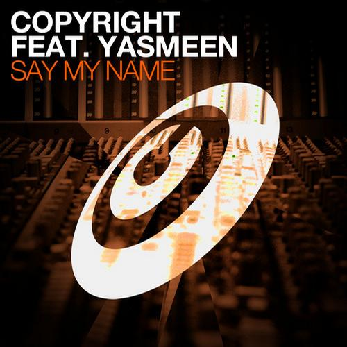 Copyright feat.Yasmeen - Say My Name [Copyright Recordings]