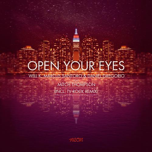 Will K, Marcus Santoro & Daniel Gregorio - Open Your Eyes [Neon Records]